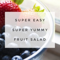 Super Easy, Super Yummy Fruit Salad